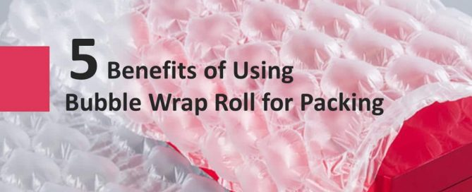 5 Benefits of Using Bubble Wrap Roll for Packing